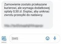 """zdjęcie przedstawia wiadomość sms """"zamówienie zostało przekazane kurierowi, ale wymaga dodatkowej opłaty 0,50 zł Dopłać, aby uniknąć zwrotu przesyłki do nadawcy"""""""